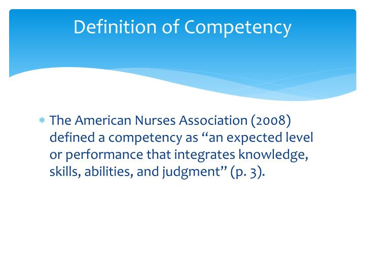 definition competent nurse Please acknowledge the canadian nurses association  2 competence is the ability of a registered nurse to integrate and apply the knowledge, skills,.