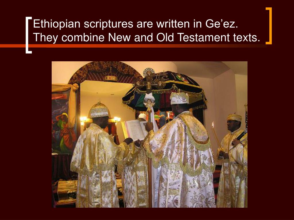 Ethiopian scriptures are written in Ge'ez.  They combine New and Old Testament texts.