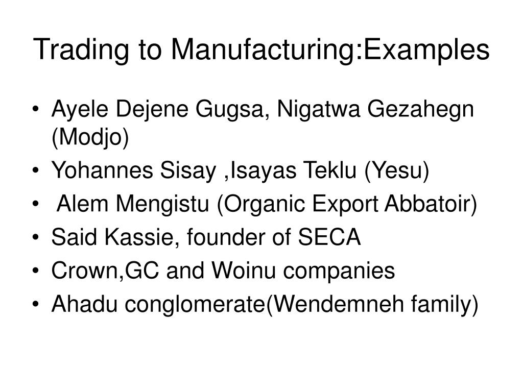 Trading to Manufacturing:Examples