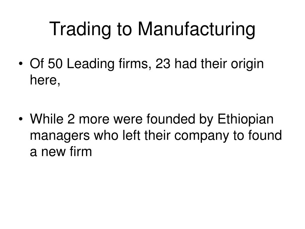 Trading to Manufacturing