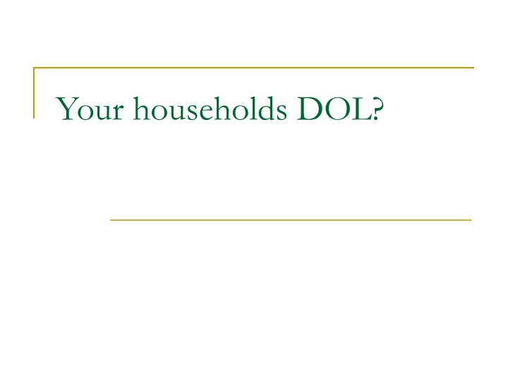 Your households DOL?