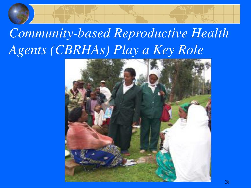 Community-based Reproductive Health Agents (CBRHAs) Play a Key Role