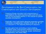 development is the best contraceptive but contraceptives are good for development