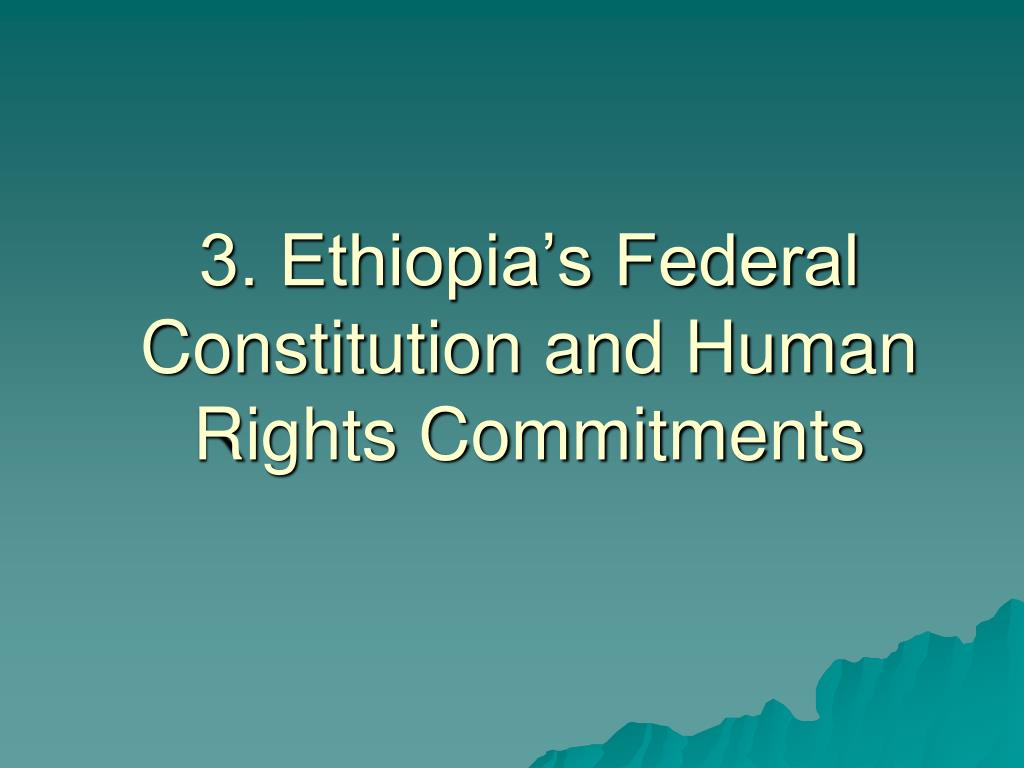 3. Ethiopia's Federal Constitution and Human Rights Commitments
