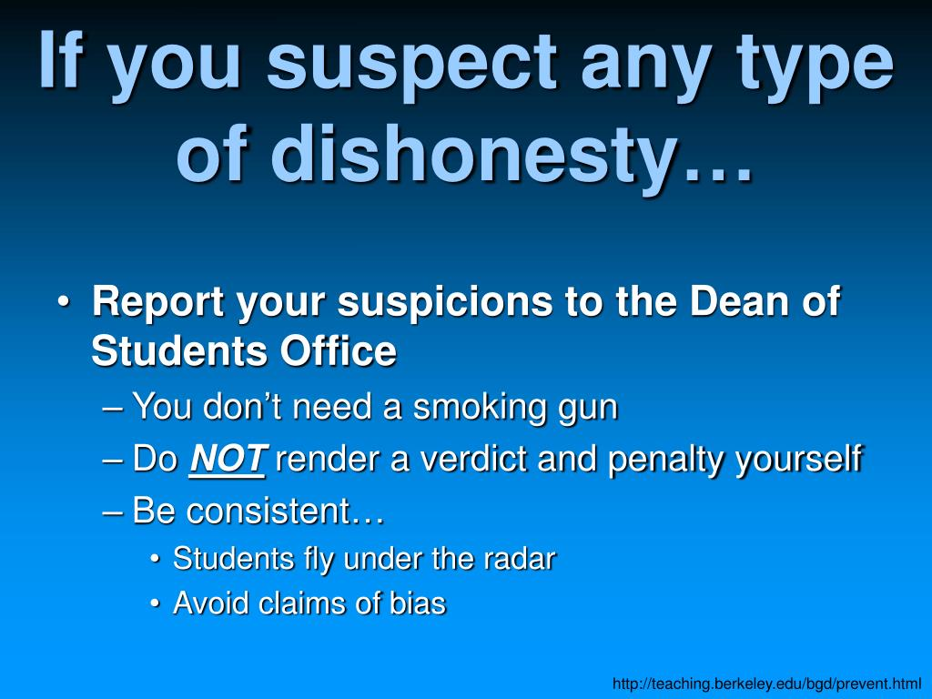 If you suspect any type of dishonesty…