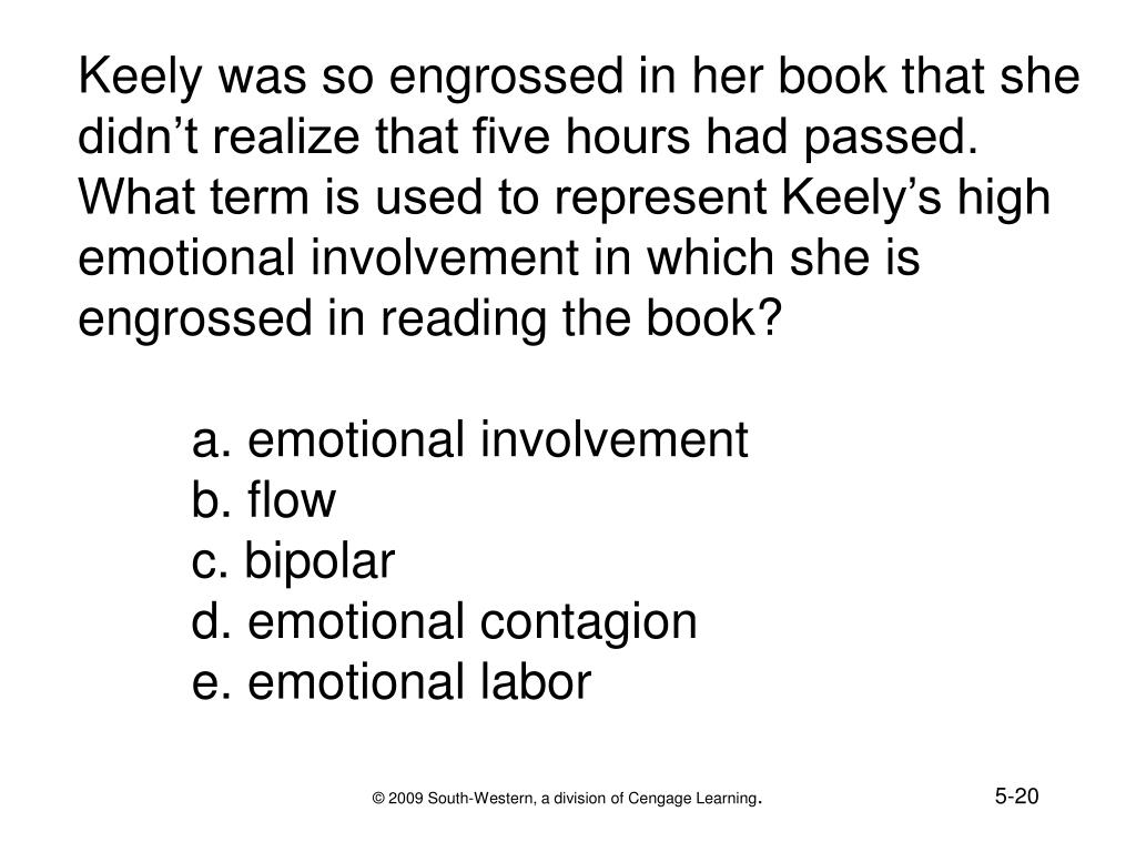 Keely was so engrossed in her book that she didn't realize that five hours had passed.  What term is used to represent Keely's high emotional involvement in which she is engrossed in reading the book?