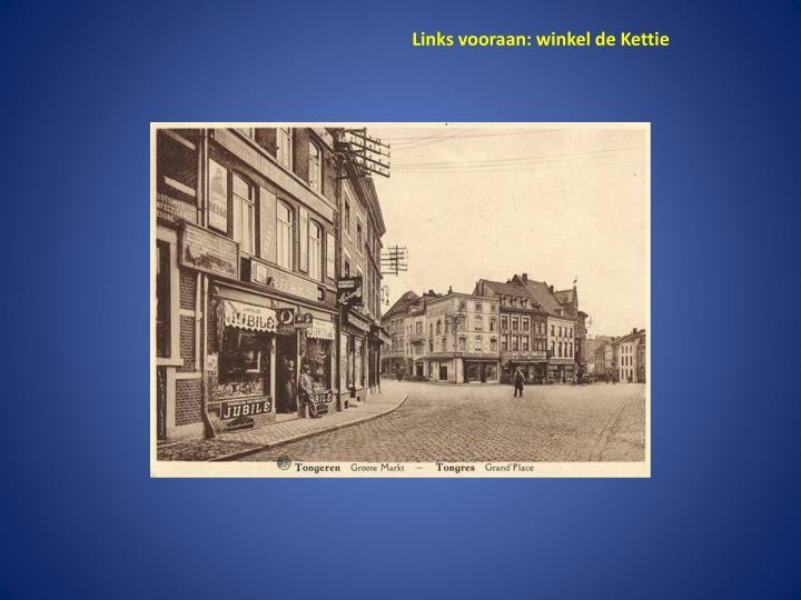 Links vooraan: winkel de Kettie