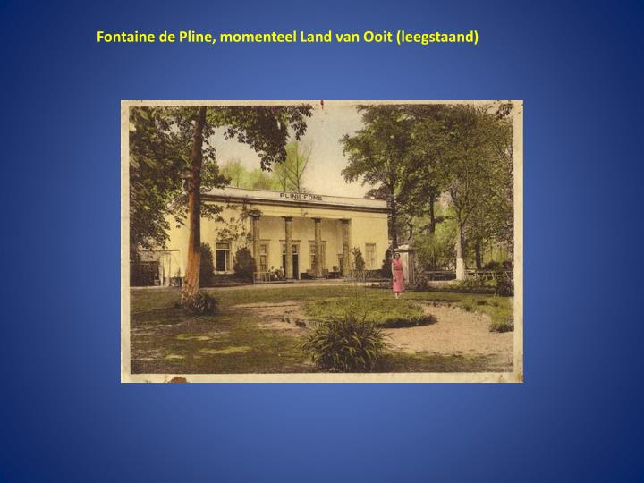 Fontaine de Pline, momenteel Land van Ooit (leegstaand)