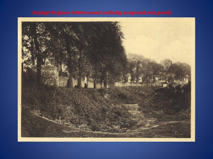 Huidige Ringlaan: Maternuswal (volledig aangevuld met grond)