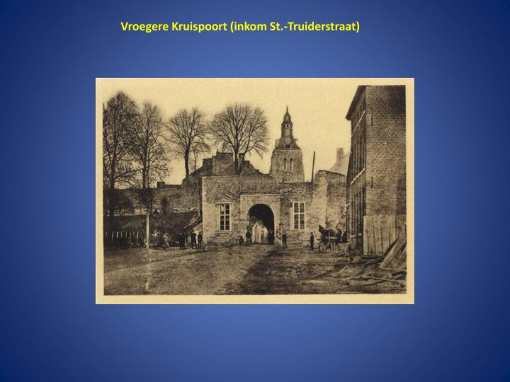 Vroegere Kruispoort (inkom St.-Truiderstraat)