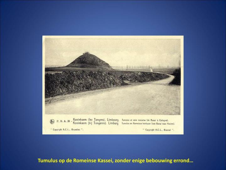 Tumulus op de Romeinse Kassei, zonder enige bebouwing errond…