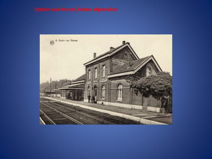 Station van Nerem, helaas afgebroken
