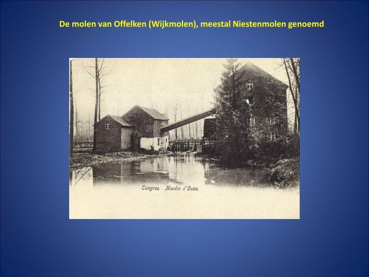De molen van Offelken (Wijkmolen), meestal Niestenmolen genoemd