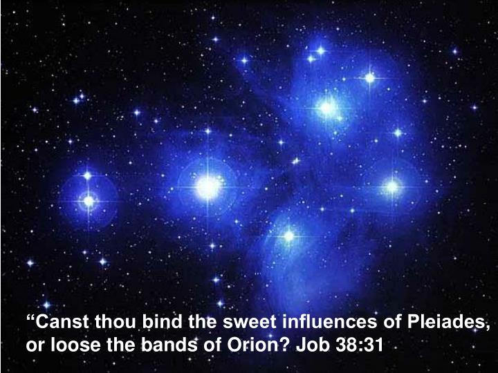 """Canst thou bind the sweet influences of Pleiades,"