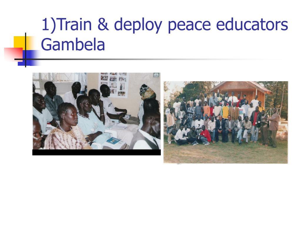 1)Train & deploy peace educators Gambela
