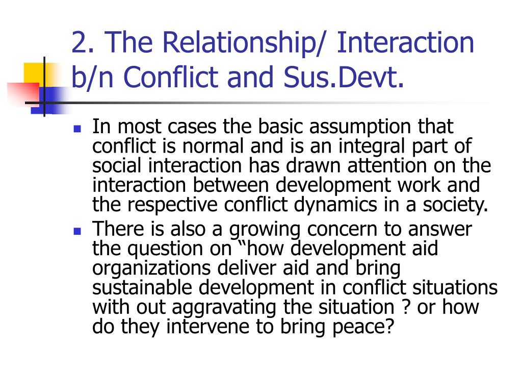2. The Relationship/ Interaction b/n Conflict and Sus.Devt.