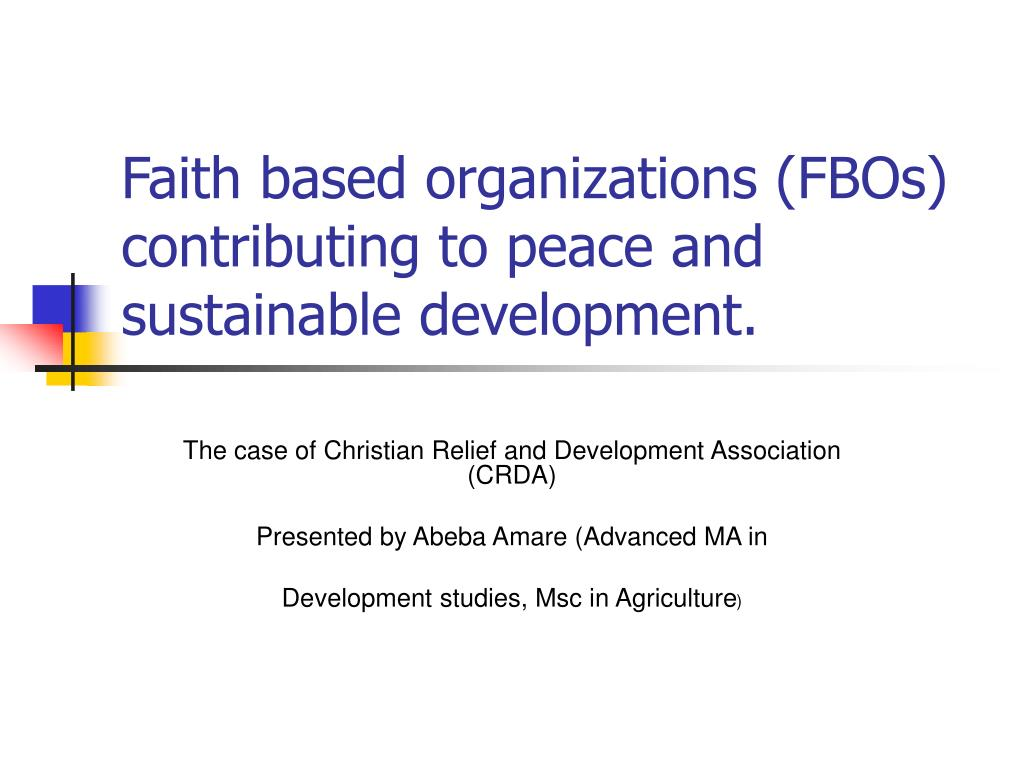 Faith based organizations (FBOs) contributing to peace and sustainable development.