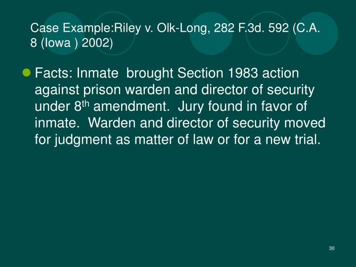 Case Example:Riley v. Olk-Long, 282 F.3d. 592 (C.A. 8 (Iowa ) 2002)