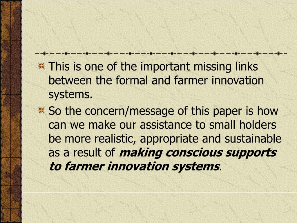This is one of the important missing links between the formal and farmer innovation systems.