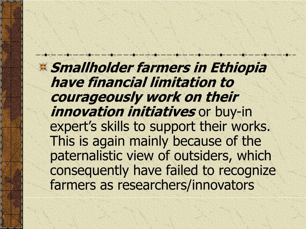 Smallholder farmers in Ethiopia have financial limitation to courageously work on their innovation initiatives