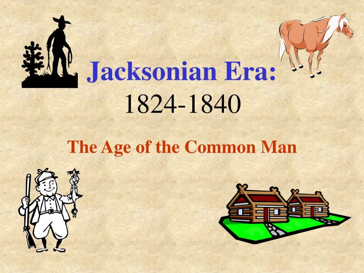 "jacksonian period common man Democracy and the ""common man  during the same period, four eastern states significantly reduced land ownership voting requirements for white males."