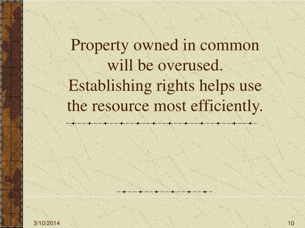 Property owned in common will be overused.