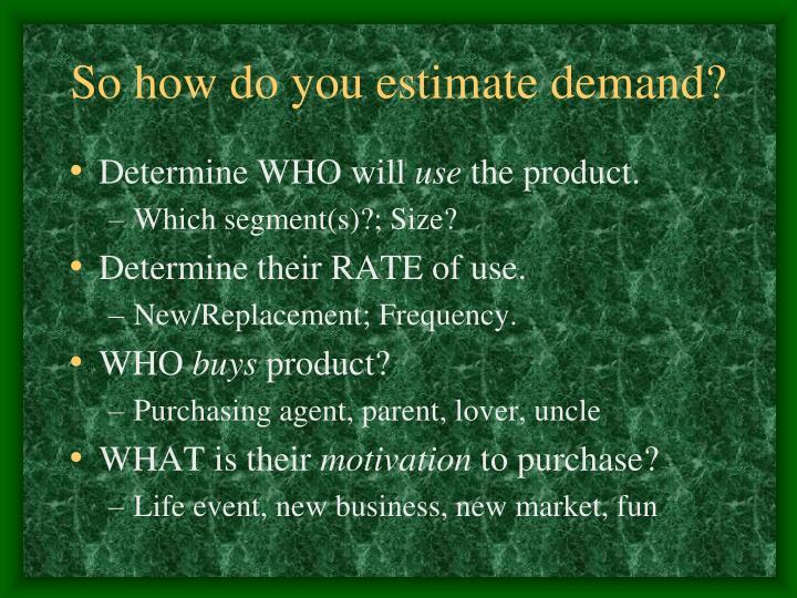 So how do you estimate demand?