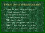 so how do you estimate demand