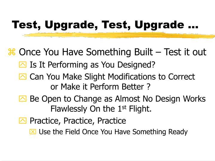 Test, Upgrade, Test, Upgrade …