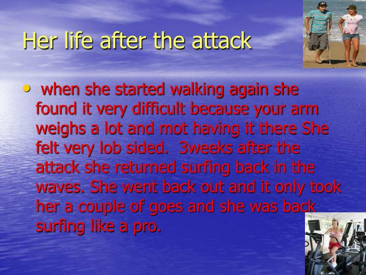 Her life after the attack