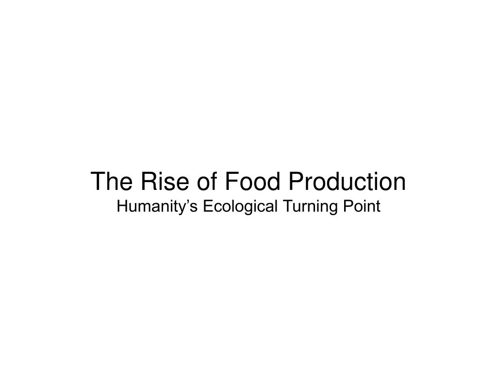 The Rise of Food Production