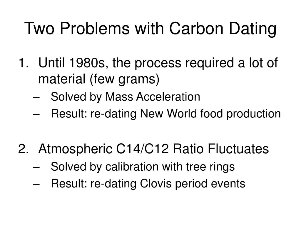 Two Problems with Carbon Dating