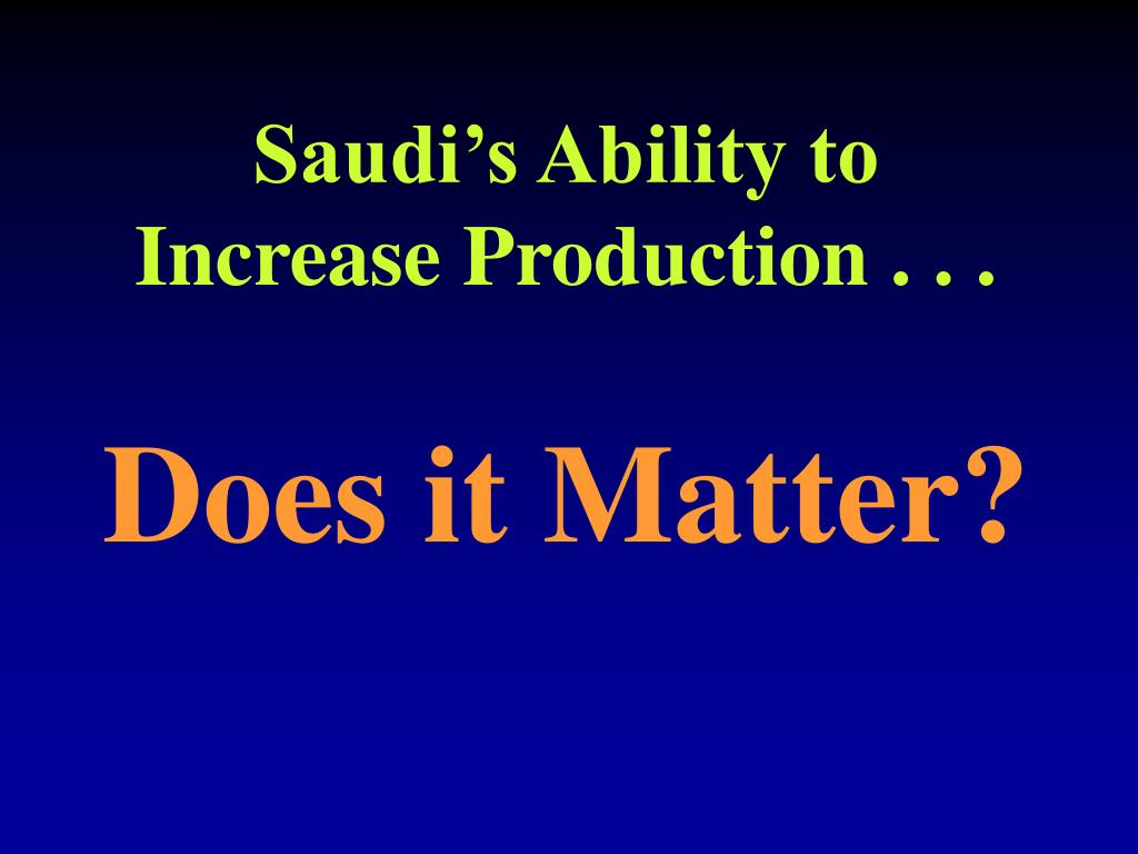 Saudi's Ability to Increase Production . . .