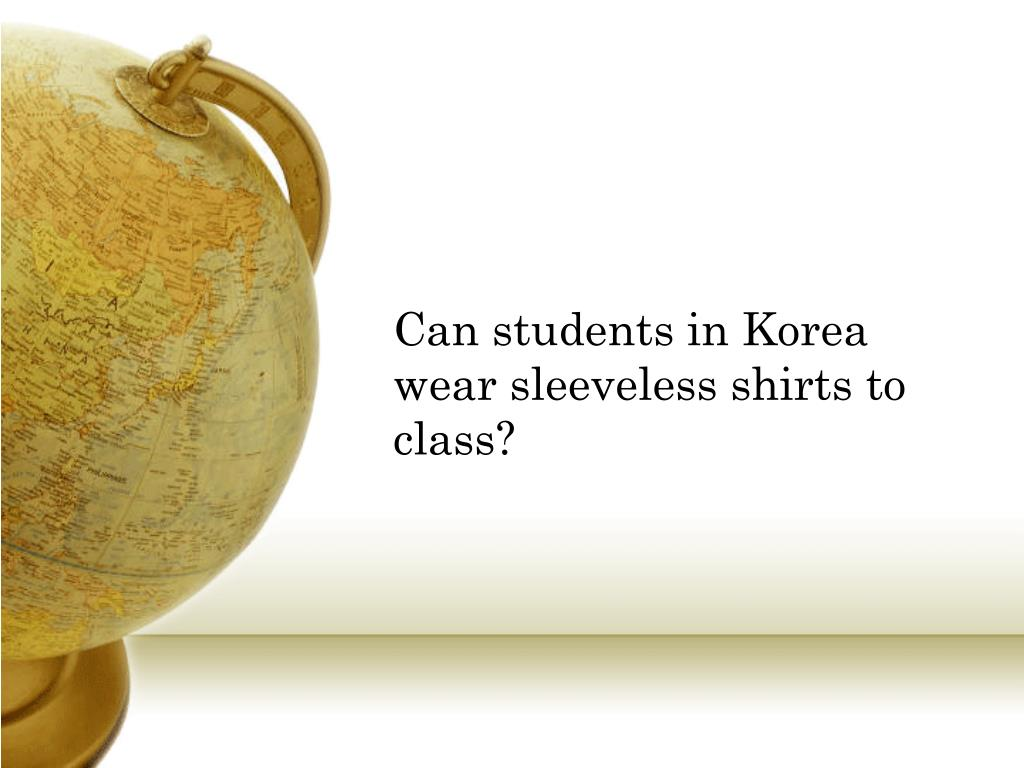 Can students in Korea wear sleeveless shirts to class?