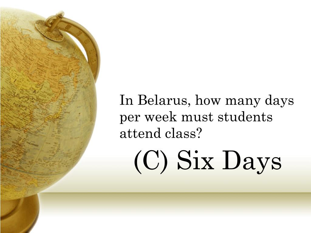 In Belarus, how many days per week must students attend class?