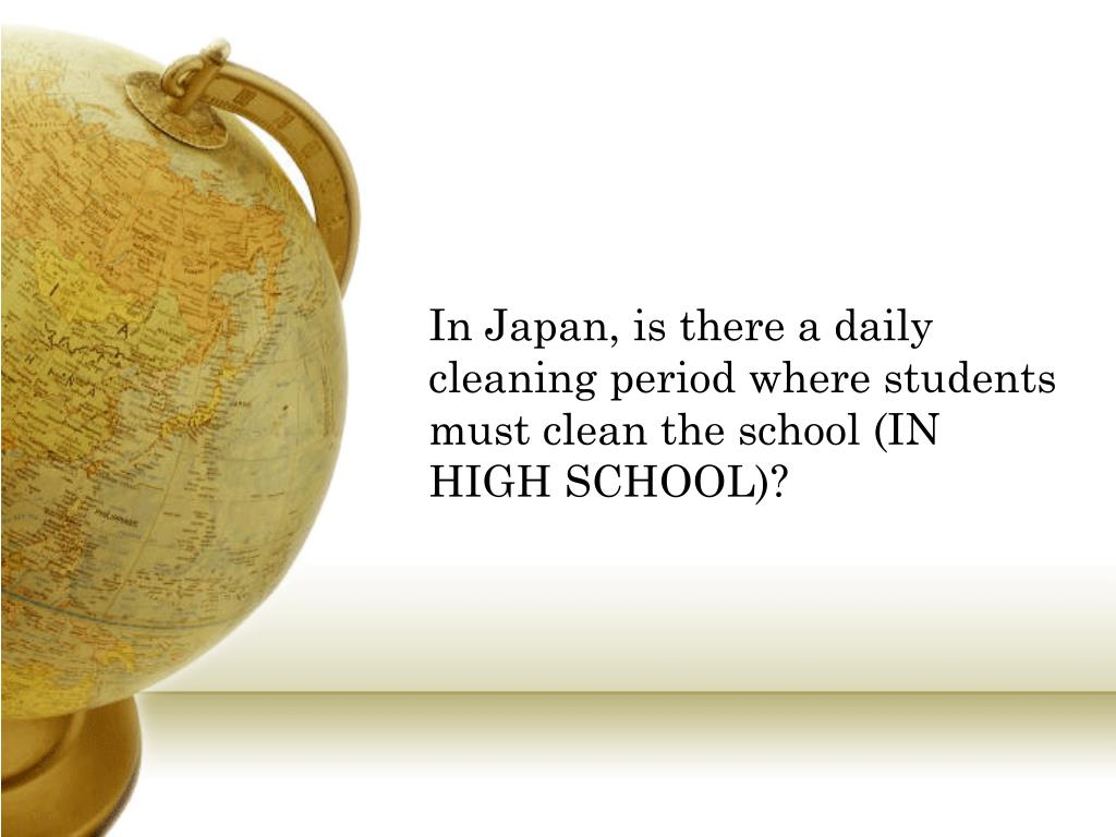 In Japan, is there a daily cleaning period where students must clean the school (IN HIGH SCHOOL)?