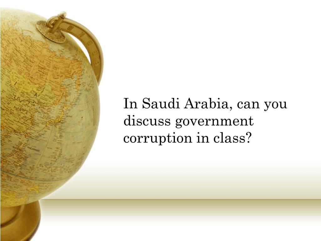 In Saudi Arabia, can you discuss government corruption in class?