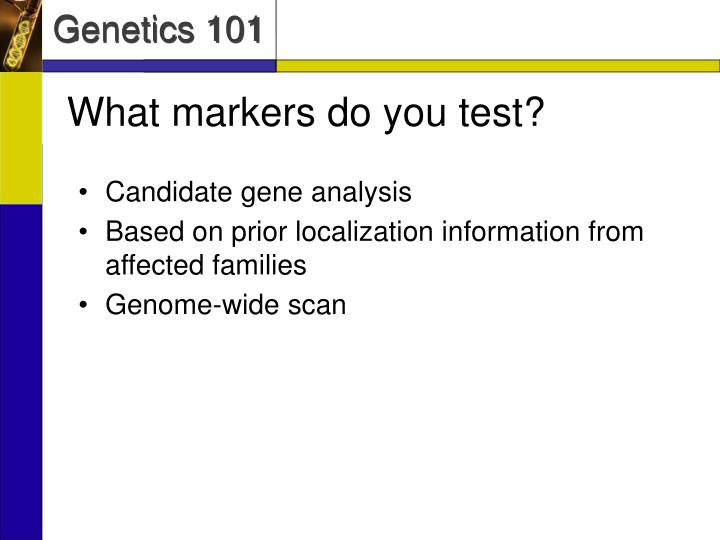 What markers do you test?
