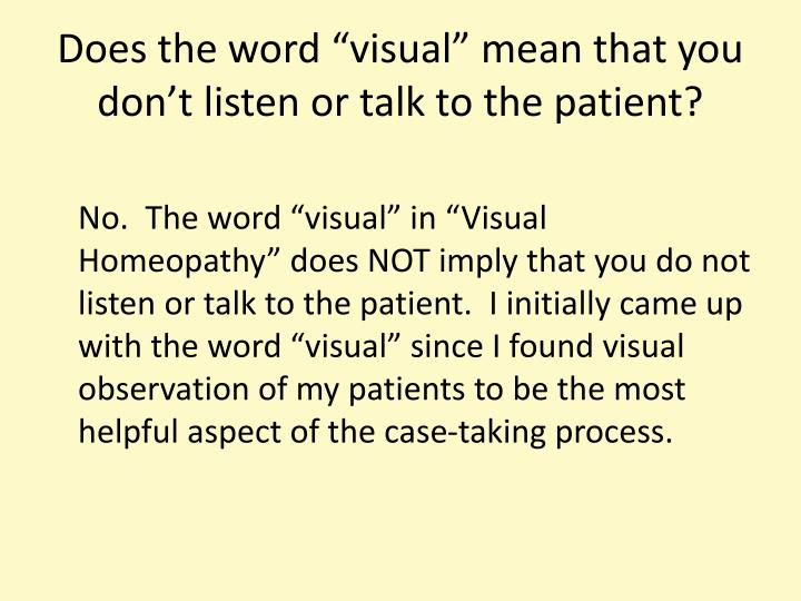"Does the word ""visual"" mean that you don't listen or talk to the patient?"