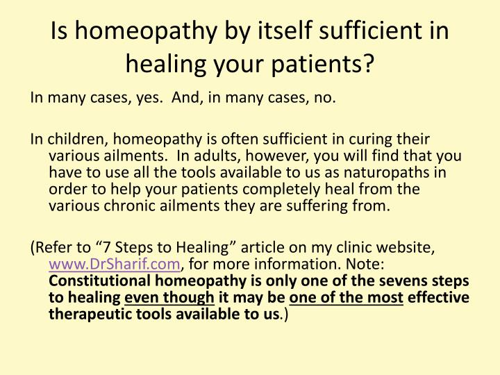 Is homeopathy by itself sufficient in healing your patients?