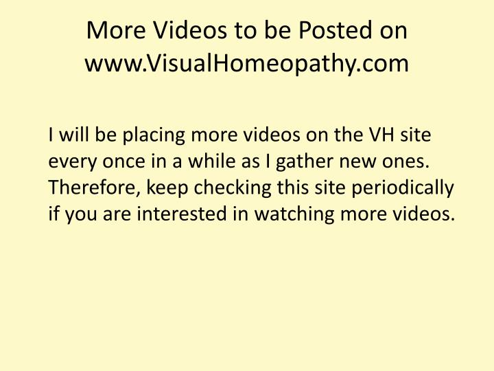 More Videos to be Posted on www.VisualHomeopathy.com