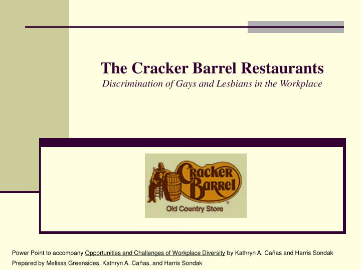 case studies on cracker barrel discrimination Qiana irving diversity & change management cracker barrel case study 1 discuss the factors that make it more difficult to establish workplace discrimination based on sexual orientation than discrimination based on race a: one factor that makes it more difficult is the law sexual orientation is a protected class recognized under the laws of some state and cities, but not under federal law.