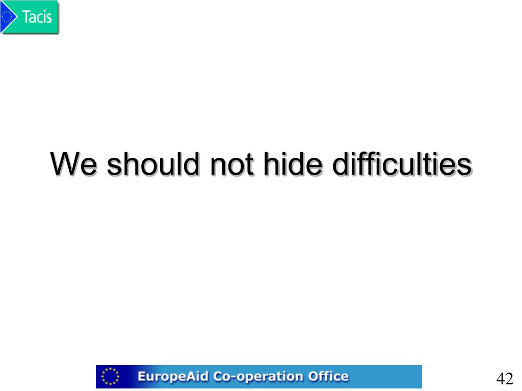 We should not hide difficulties