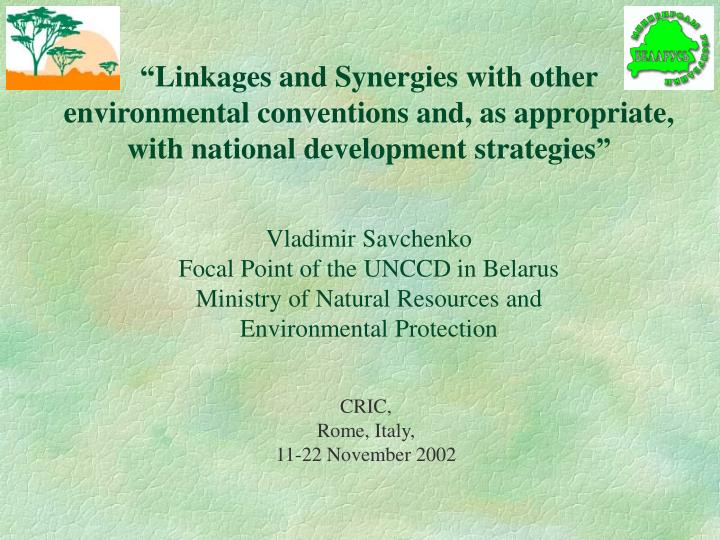 """Linkages and Synergies with other environmental conventions and, as appropriate, with national de..."