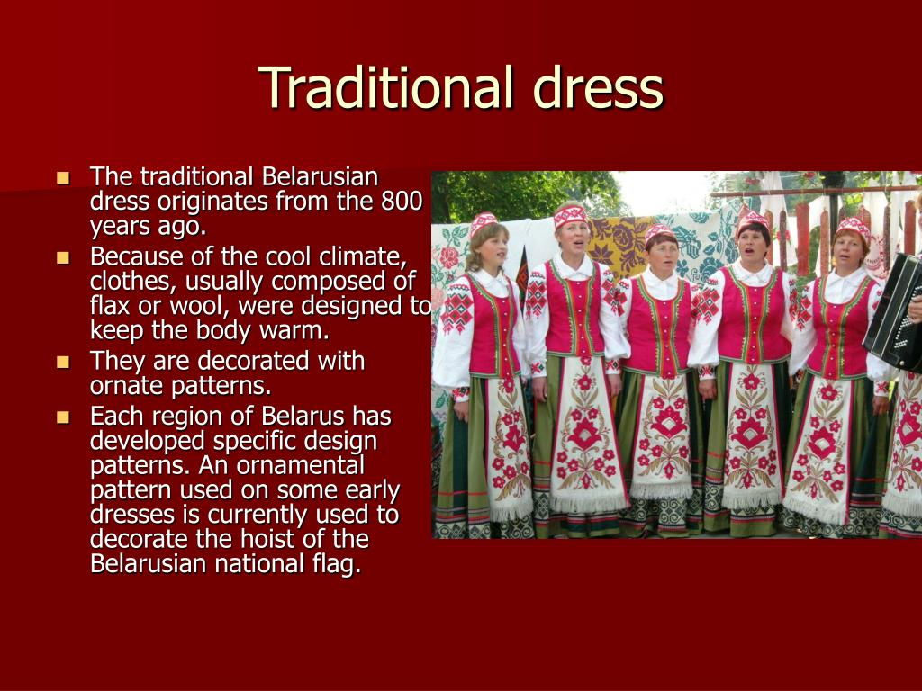 The traditional Belarusian dress originates from the 800 years ago.