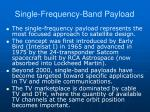 single frequency band payload