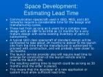 space development estimating lead time