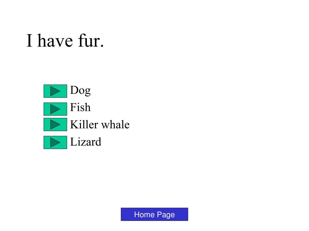 I have fur.