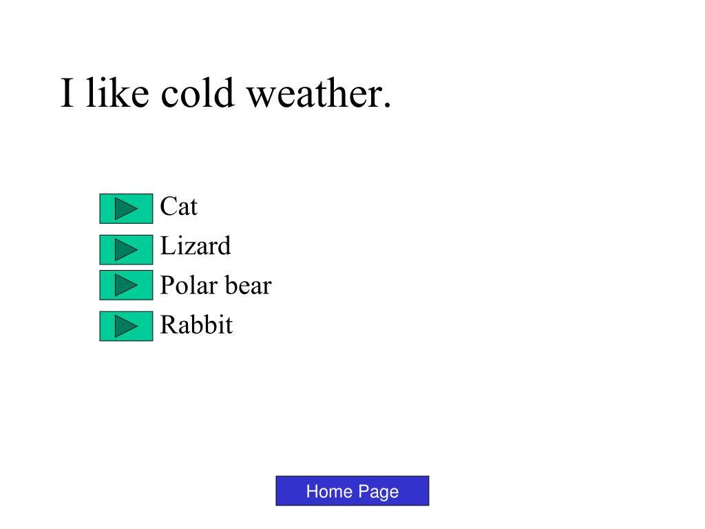 I like cold weather.