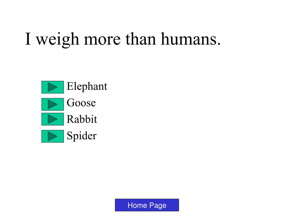 I weigh more than humans.